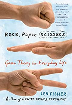 Rock, Paper, Scissors: Game Theory in Everyday Life by [Len Fisher]