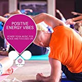 Positive Energy Vibes - Power Yoga Music For Peace And Focused Life