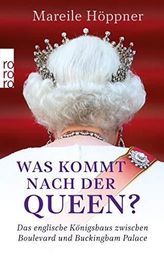 Was kommt nach der Queen?: Das englische Königshaus zwischen Boulevard und Buckingham Palace