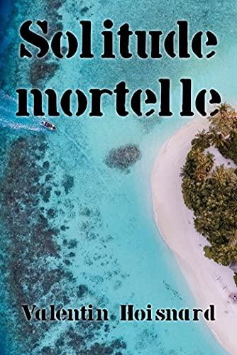 Couverture du livre Solitude Mortelle (Recueil de nouvelles)