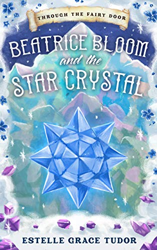 Couverture du livre Beatrice Bloom and the Star Crystal (Through The Fairy Door Book 2) (English Edition)