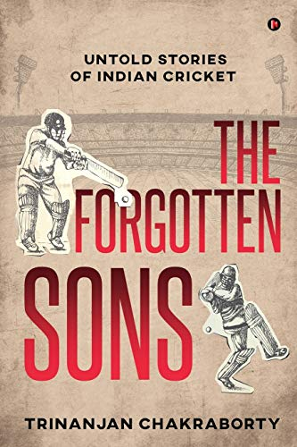 The Forgotten Sons: Untold Stories of Indian Cricket
