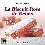 Le biscuit rose de Reims - Histoire, anecdotes & recettes