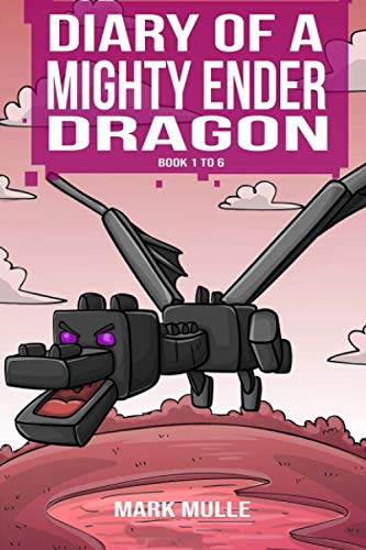 Diary of a Mighty Ender Dragon Trilogy Books 1 to 6: (An Unofficial Minecraft Book for Kids Ages 9 - 12 (Preteen)