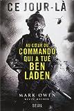 Ce jour-là - Au coeur du commando qui a tué Ben Laden de Mark Owen (25 octobre 2012) Broché - 25/10/2012