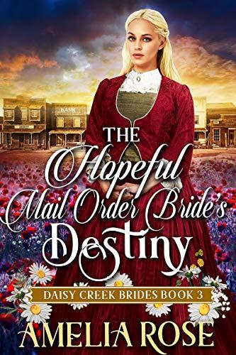 The Hopeful Mail-Order Bride's Destiny: Inspirational Western Mail Order Bride Romance (Daisy Creek Brides Book 3)