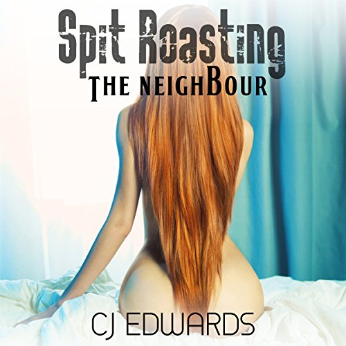 Spit Roasting the Neighbour audiobook cover art