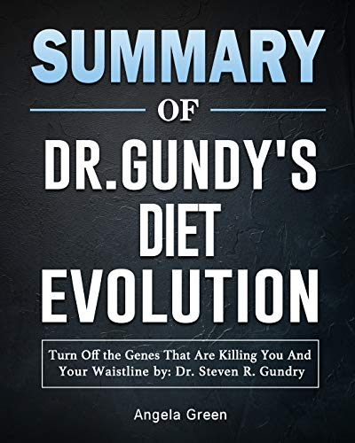Summary of Dr. Gundry's Diet Evolution: Turn Off the Genes That Are Killing You And Your Waistline by: Dr. Steven R. Gundry