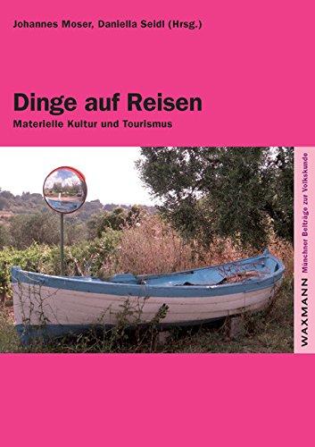 Dinge auf Reisen. Materielle Kultur und Tourismus (Münchner Beiträge zur Volkskunde)