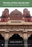 Translating Museums: A Counterhistory of South Asian Museology (Critical Cultural Heritage, Band 9) - Shaila Bhatti