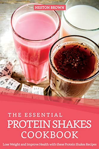 The Essential Protein Shakes Cookbook: Lose Weight and Improve Health with these Protein Shakes Recipes (English Edition)