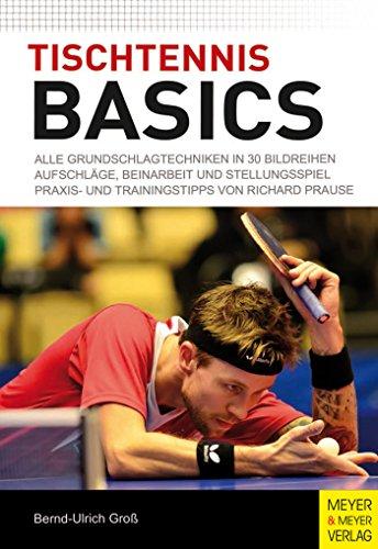 Tischtennis Basics: Alle Grundschlagtechniken in 30 Bildreihen. Aufschläge, Beinarbeit und Stellungsspiel. Praxis- und Trainingstipps von Richard Prause.