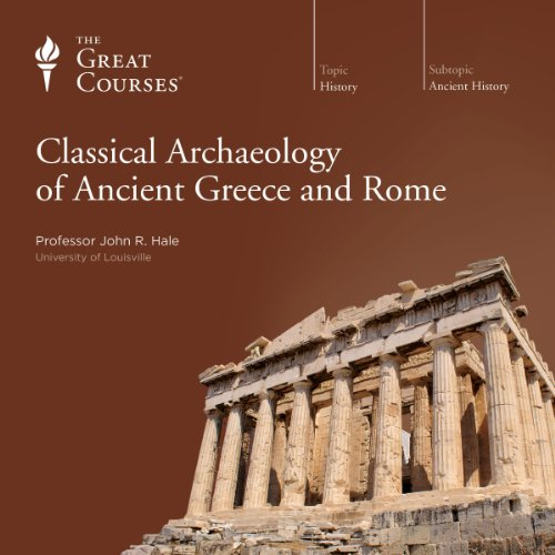 Classical Archaeology of Ancient Greece and Rome                   By:                                                                                                                                 John R. Hale,                                                                                        The Great Courses                               Narrated by:                                                                                                                                 John R. Hale                      Length: 18 hrs and 41 mins     203 ratings     Overall 4.8