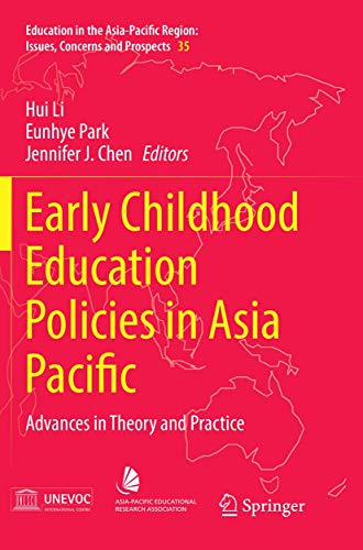 Early Childhood Education Policies in Asia Pacific: Advances in Theory and Practice (Education in the Asia-Pacific Region: Issues, Concerns and Prospects (35))