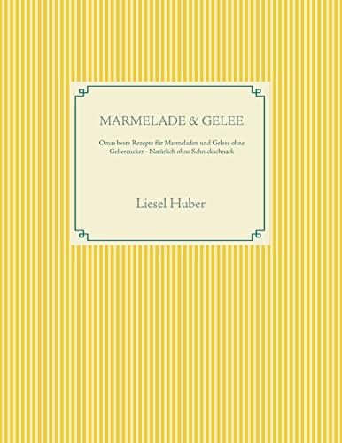 Marmelade & Gelee: Omas beste Rezepte für Marmeladen und Gelees ohne Gelierzucker - Natürlich ohne Schnickschnack (German Edition)