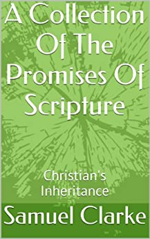 A Collection Of The Promises Of Scripture: Christian's Inheritance by [Samuel Clarke]