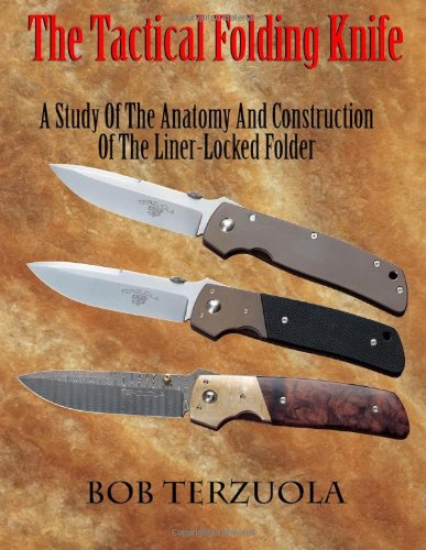 The Tactical Folding Knife: A Study of the Anatomy and Construction of the Liner-Locked Folder