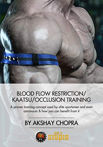 Blood Flow Restriction/Kaatsu/Occlusion Training: A proven training concept used by elite sportsmen and even astronauts & how you can benefit from it (WE R STUPID Book 59)