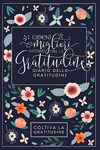 I giorni migliori iniziano con la gratitudine: Diario della gratitudine: Coltiva la gratitudine