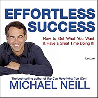 Effortless Success                   By:                                                                                                                                 Michael Neill                               Narrated by:                                                                                                                                 Michael Neill                      Length: 6 hrs and 33 mins     394 ratings     Overall 4.2