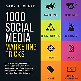 1000 Social Media Marketing Tricks in 2019     Viral Advertising and Personal Brand Secrets to Grow Your Business with YouTube, Facebook, Instagram - Become an Influencer with Over One Million Followers              Written by:                                                                                                                                 Gary K. Clark                               Narrated by:                                                                                                                                 Maurice Portman                      Length: 3 hrs and 17 mins     Not rated yet     Overall 0.0