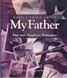 When I Think About My Father: Sons and Daughters Remember