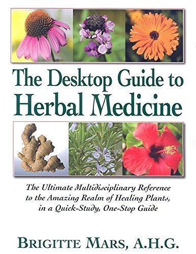The Desktop Guide to Herbal Medicine: The Ultimate Multidisciplinary Reference to the Amazing Realm of Healing Plants, in a Quick-study, One-stop Guide by Brigitte Mars (2007-05-15)