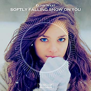 Softly Falling Snow On You