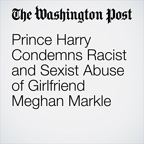 Prince Harry Condemns Racist and Sexist Abuse of Girlfriend Meghan Markle audiobook cover art