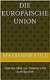 Die Europäische Union: Von der Idee zur Theorie und zum System (German Edition)