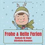 Frohe & Helle Ferien - Malbuch für Kinder - Glückliche Mandalas (Weihnachten 2020!, Band 1)