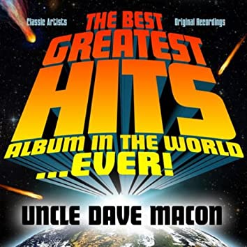 The Best Greatest Hits Album In The World...Ever! Presents: Uncle Dave Macon