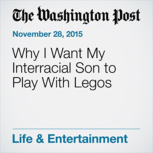 Why I Want My Interracial Son to Play With Legos audiobook cover art