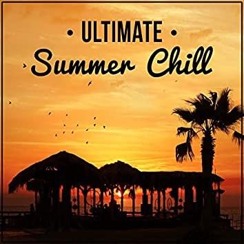 Ultimate Summer Chill – Chill Out Music, Chill Lounge, Cocktail Party, Beach Party, Deep Bounce on Holiday, Waterpool Music, The Groove, Sunset, Relax, Sensuality