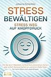 STRESS BEWÄLTIGEN - Stress weg auf Knopfdruck: Wie Sie durch Meditation, Achtsamkeit und positives Denken ganz einfach Gelassenheit lernen und innere Ruhe finden - für mehr Glück und Lebensfreude