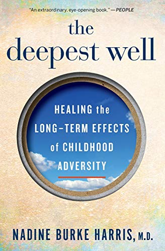The Deepest Well: Healing the Long-Term Effects of Childhood Trauma and Adversity