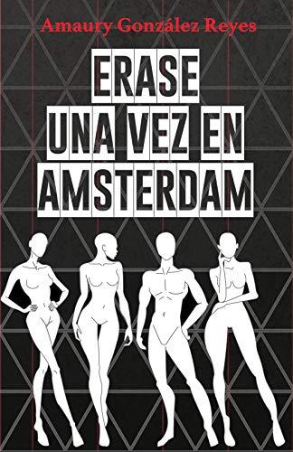 Erase una vez en Amsterdam: 2016 eBook: Gonzalez Reyes, Amaury ...