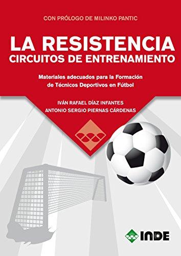 LA RESISTENCIA CIRCUITOS DE ENTRENAMIENTO: Materiales adecuados para la Formación de Técnicos Deportivos en Fútbol (DEPORTES)
