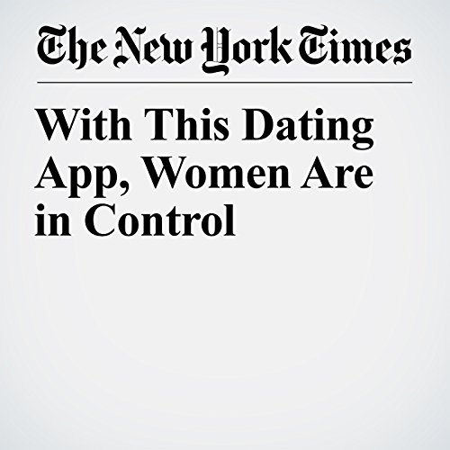 With This Dating App, Women Are in Control copertina