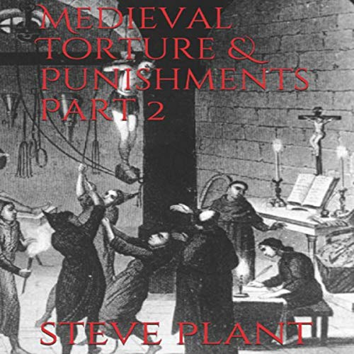 Medieval Torture & Punishments, Part 2 audiobook cover art