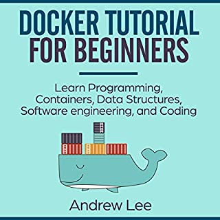 Docker Tutorial for Beginners: Learn Programming, Containers, Data Structures, Software Engineering, and Coding                   By:                                                                                                                                 Andrew Lee                               Narrated by:                                                                                                                                 Jim Rising                      Length: 3 hrs and 1 min     24 ratings     Overall 5.0
