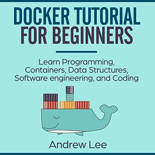 Docker Tutorial for Beginners: Learn Programming, Containers, Data Structures, Software Engineering, and Coding audiobook cover art