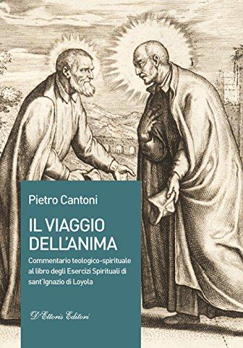 Il viaggio dell'anima. Commentario teologico-spirituale al libro degli Esercizi Spirituali di sant'Ignazio di Loyola