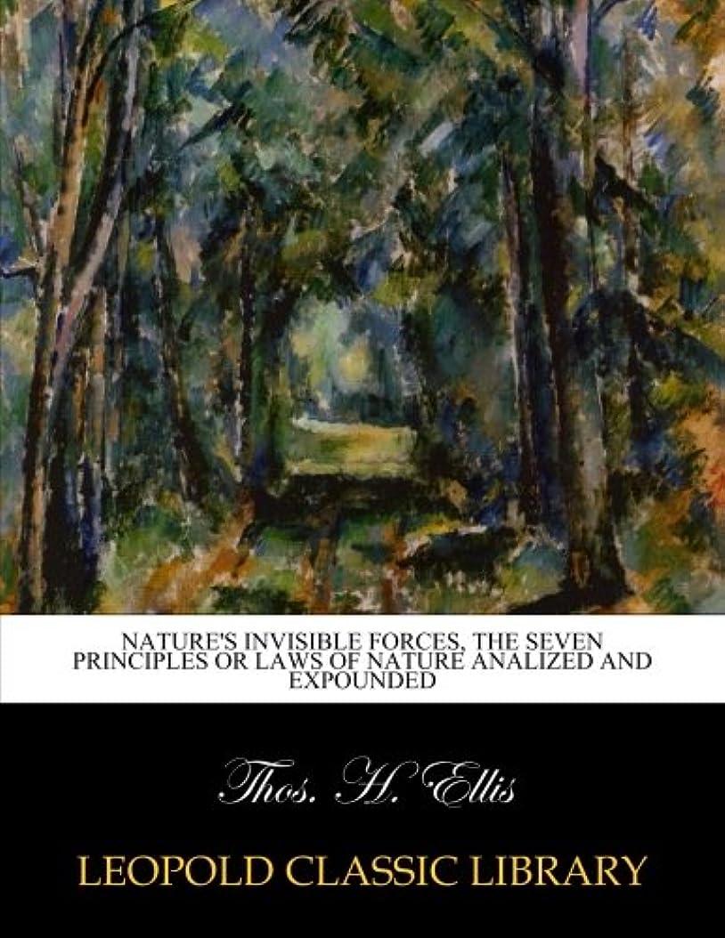 聞きますデンマーク語ナチュラルNature's invisible forces, the seven principles or laws of nature analized and expounded