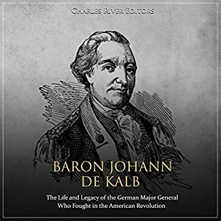 Baron Johann de Kalb: The Life and Legacy of the German Major General Who Fought in the American Revolution cover art