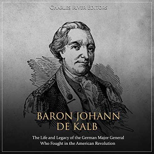 Baron Johann de Kalb: The Life and Legacy of the German Major General Who Fought in the American Revolution audiobook cover art