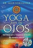 Yoga Para Tus Ojos: Ejercicios para recuperar la visión de manera natural (Medicina y Salud)