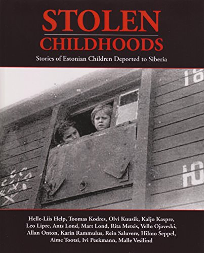 Stolen Childhoods: Stories of Estonian Children Deported to Siberia