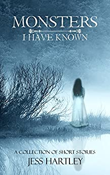Monsters I Have Known: A Collection of Short Stories by [Jess Hartley]