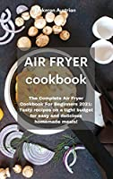 Air Fryer Cookbook: The Complete Air Fryer Cookbook For Beginners 2021: Tasty recipes on a tight budget for easy and delicious homemade meals!